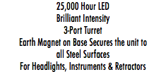 25,000 Hour LED Brilliant Intensity 3-Port Turret Earth Magnet on Base Secures the unit to all Steel Surfaces For Headlights, Instruments & Retractors