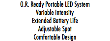 O.R. Ready Portable LED System Variable Intensity Extended Battery Life Adjustable Spot Comfortable Design
